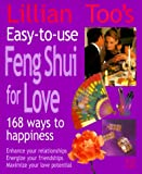 Lillian Too's Easy-To-Use Feng Shui For Love: 168 Ways To Happiness--Enhance Your Relationships Energize Your Friendships, Maximize Your Love Potential