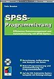 SPSS Programmierung: Effizientes Datenmanagement und Automatisierung mit SPSS-Syntax - Felix Brosius