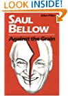 Saul Bellow Against the Grain (Penn Studies in Contemporary American Fiction)