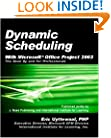 Dynamic Scheduling with Microsoft Office Project 2003: The Book by and for Professionals