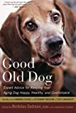 img - for Good Old Dog: Expert Advice for Keeping Your Aging Dog Happy, Healthy, and Comfortable book / textbook / text book