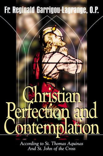 Christian Perfection and Contemplation: According to St. Thomas Aquinas and St. John of the Cross, REGINALD GARRIGOU-LAGRANGE