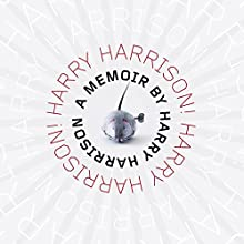 Harry Harrison!: A Memoir (       UNABRIDGED) by Harry Harrison Narrated by Allan Robertson
