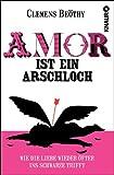 Amor ist ein Arschloch: Wie die Liebe wieder öfter ins Schwarze trifft