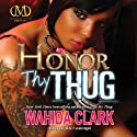 Honor Thy Thug: Thug, Book 7 (       UNABRIDGED) by Wahida Clark Narrated by Cary Hite