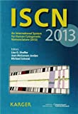 ISCN 2013: An International System for Human Cytogenetic Nomenclature: Recommendations of the International Standing Commi...