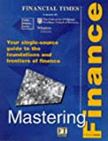 img - for Mastering Finance: Your Single Source Guide to Becoming a Master of Finance (Financial Times Series) book / textbook / text book