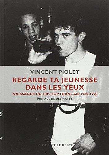 Regarde ta jeunesse dans les yeux : Naissance du hip-hop français 1980-1990