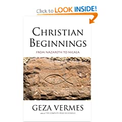 Christian Beginnings: From Nazareth to Nicaea by Geza Vermes