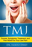 TMJ  Temporomandibular Joint Dysfunction -  Causes, Symptoms, Treatment, and Pain Relief  For Your Jaw Pain