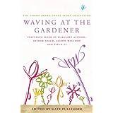 Waving at the Gardener: The Asham Award Short-Story Collectionby Kate Pullinger