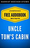 Image of Uncle Tom's Cabin: By Harriet Beecher Stowe - Illustrated (Free Audiobook + Unabridged + Original + E-Reader Friendly)