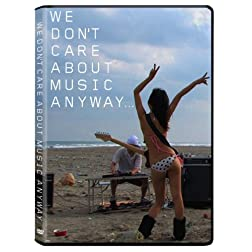 We Don't Care About Music Anyway...