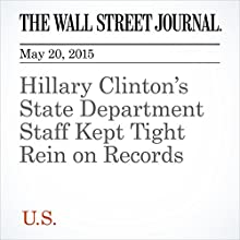Hillary Clinton's State Department Staff Kept Tight Rein on Records (       UNABRIDGED) by Laura Meckler Narrated by Ken Borgers