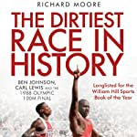 The Dirtiest Race in History: Ben Johnson, Carl Lewis and the 1988 Olympic 100M Final | Richard Moore