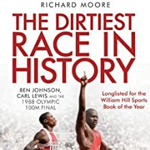 The Dirtiest Race in History: Ben Johnson, Carl Lewis and the 1988 Olympic 100M Final (       UNABRIDGED) by Richard Moore Narrated by Traber Burns