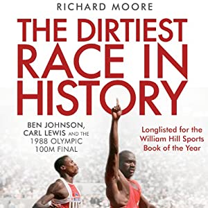 The Dirtiest Race in History: Ben Johnson, Carl Lewis and the 1988 Olympic 100M Final | [Richard Moore]