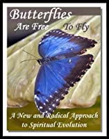 Butterflies Are Free To Fly: A New and Radical Approach to Spiritual Evolution (English Edition)