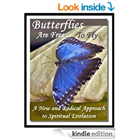 Butterflies Are Free To Fly: A New and Radical Approach to Spiritual Evolution