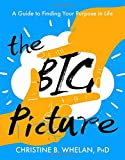 The Big Picture: A Guide to Finding Your Purpose in Life