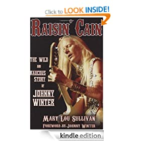 Raisin' Cain: The Wild and Raucous Story of Johnny Winter (Kindle Edition)