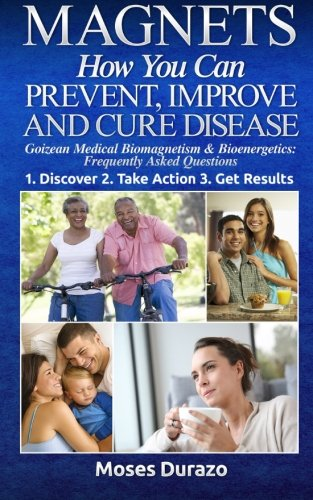 Magnets: How You Can Prevent, Improve and Cure Disease: Goizean Medical Biomagnetism & Bioenergetics: Frequently Asked Questions