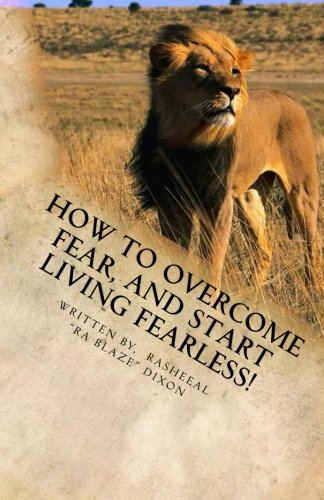 How to overcome fear, and start living fearless!: Living Fearless
