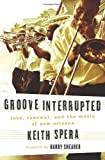 Groove Interrupted: Loss, Renewal, and the Music of New Orleans