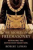 The Secrets of Freemasonry: Revealing the Suppressed Tradition