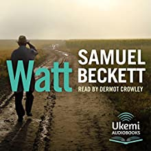 Watt | Livre audio Auteur(s) : Samuel Beckett Narrateur(s) : Dermot Crowley