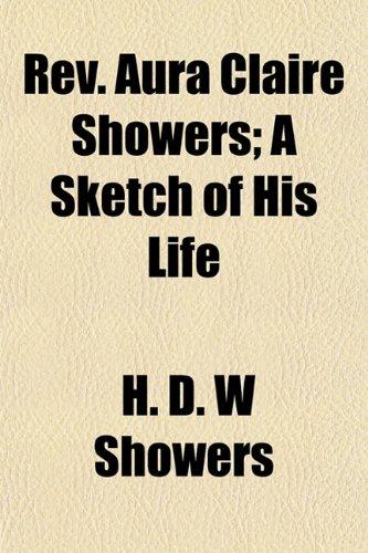 Rev. Aura Claire Showers; A Sketch of His Life