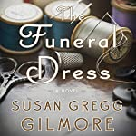 The Funeral Dress: A Novel | Susan Gregg Gilmore