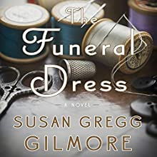 The Funeral Dress: A Novel (       UNABRIDGED) by Susan Gregg Gilmore Narrated by Tavia Gilbert