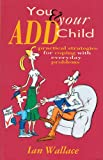 You & Your ADD Child: Practical Strategies for Coping with Everyday Problems