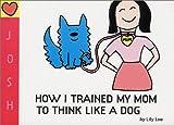 How I Trained My Mom to Think Like a Dog