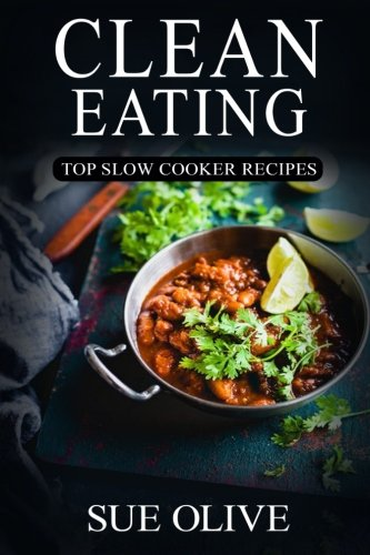 Clean Eating: Top Slow Cooker Recipes: Your Guide to Natural Weight Loss© with 230+ Delicious & Healthy Slow Cooker Recipes (1 Month FULL Meal Plan,Clean Eating Slow Cooker Cookbook) (Slow Cooker Clean Eating compare prices)