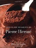 Chocolate Desserts by Pierre Herme (0316357413) by Herme, Pierre;Greenspan, Dorie