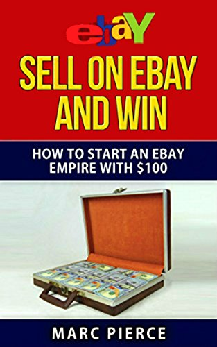 sell-on-ebay-and-win-how-to-start-an-ebay-empire-with-100-english-edition