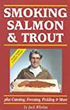 Smoking Salmon and Trout: Plus Canning, Freezing, Pickling and More