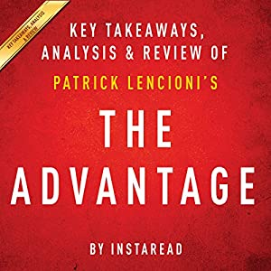 The Advantage: Why Organizational Health Trumps Everything Else in Business by Patrick Lencioni Audiobook
