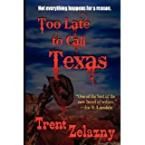 Too Late to Call Texas ~ Trent Zelazny