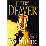 The Twelfth Card: A  Lincoln Rhyme Novel (Lincoln Rhyme Novels) ~ Jeffery Deaver