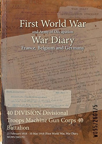 40 DIVISION Divisional Troops Machine Gun Corps 40 Battalion : 25 February 1918 - 10 May 1918 (First World War, War Diary, WO95/2601/5) PDF