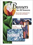 Banners for All Seasons: How to Make Creative Banners for Holy Days and Holidays