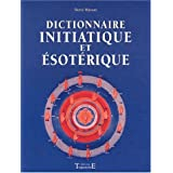 Dictionnaire initiatique et �sot�riquepar Herv� Masson