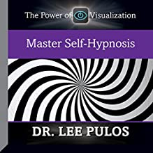 Master Self-Hypnosis  by Dr. Lee Pulos Narrated by Dr. Lee Pulos
