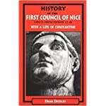 History of the First Council of Nice: A World's Christian Convention A.D. 325 With a Life of Constantine book cover