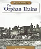 The Orphan Trains (We the People: Industrial America)
