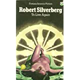To Live Again (Fontana science fiction)by Robert Silverberg