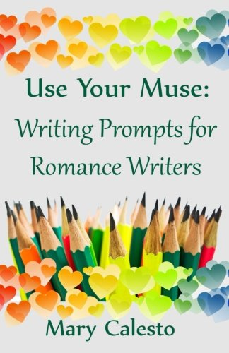 Use Your Muse: Writing Prompts For Romance Writers